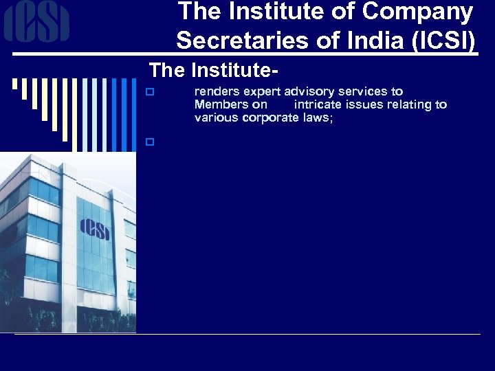 The Institute of Company Secretaries of India (ICSI) The Institute- o o renders expert