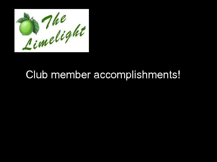 Club member accomplishments!