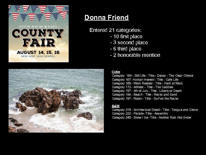 Donna Friend Entered 21 categories: - 10 first place - 3 second place -