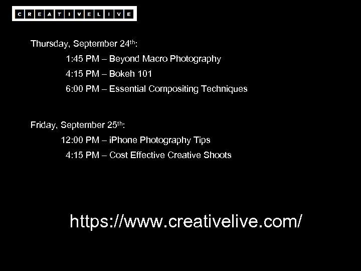 Thursday, September 24 th: 1: 45 PM – Beyond Macro Photography 4: 15 PM