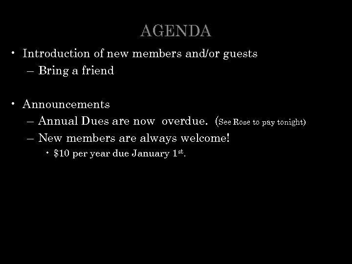 AGENDA • Introduction of new members and/or guests – Bring a friend • Announcements