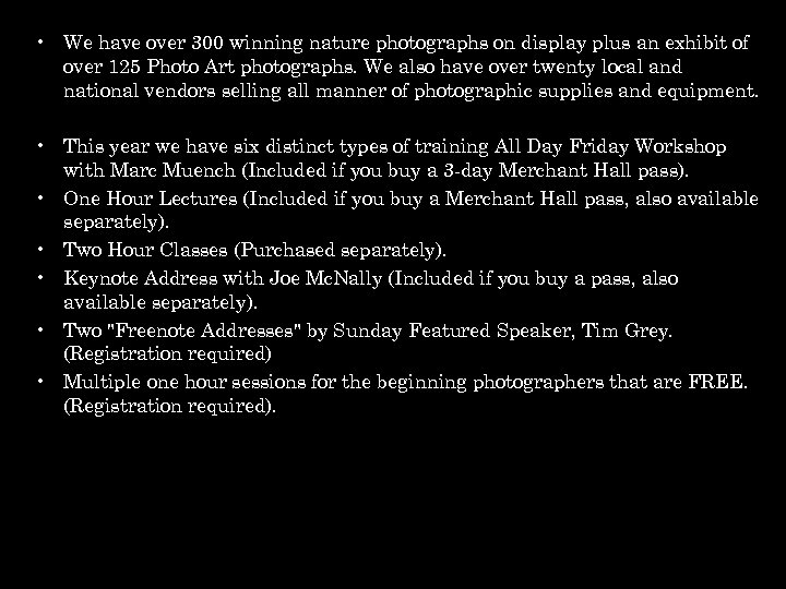 • We have over 300 winning nature photographs on display plus an exhibit
