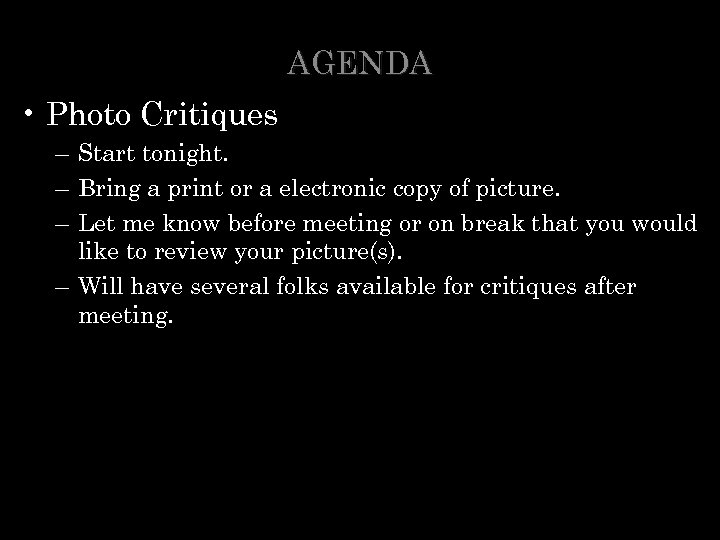 AGENDA • Photo Critiques – Start tonight. – Bring a print or a electronic
