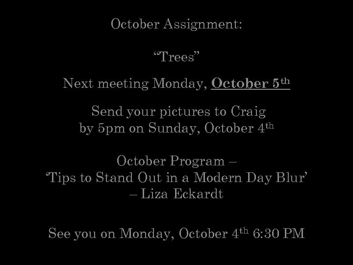"""October Assignment: """"Trees"""" Next meeting Monday, October 5 th Send your pictures to Craig"""