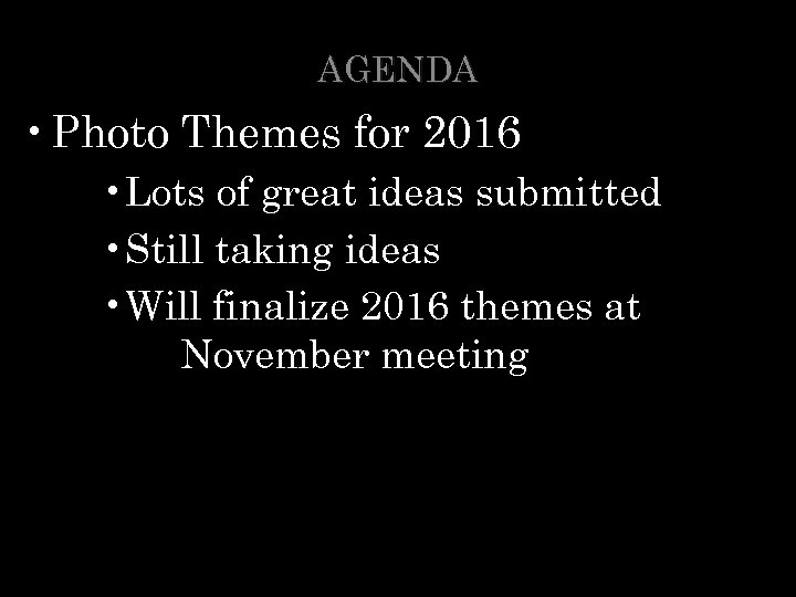 AGENDA • Photo Themes for 2016 • Lots of great ideas submitted • Still