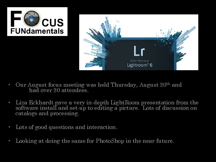 • Our August focus meeting was held Thursday, August 20 th and had