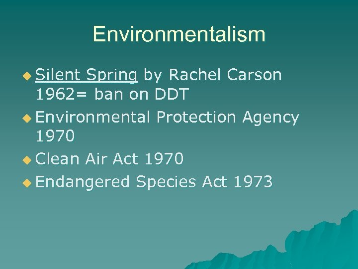 Environmentalism u Silent Spring by Rachel Carson 1962= ban on DDT u Environmental Protection