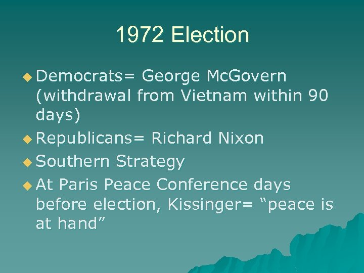 1972 Election u Democrats= George Mc. Govern (withdrawal from Vietnam within 90 days) u