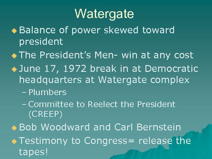 Watergate u Balance of power skewed toward president u The President's Men- win at