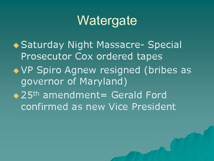 Watergate u Saturday Night Massacre- Special Prosecutor Cox ordered tapes u VP Spiro Agnew