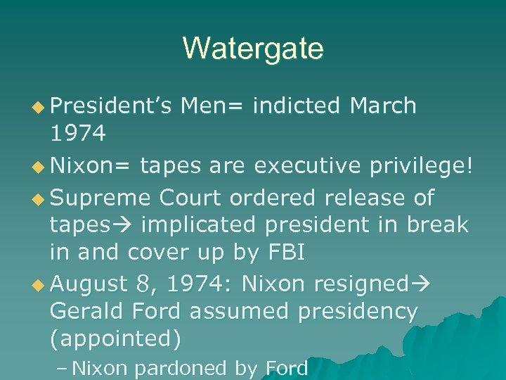 Watergate u President's Men= indicted March 1974 u Nixon= tapes are executive privilege! u