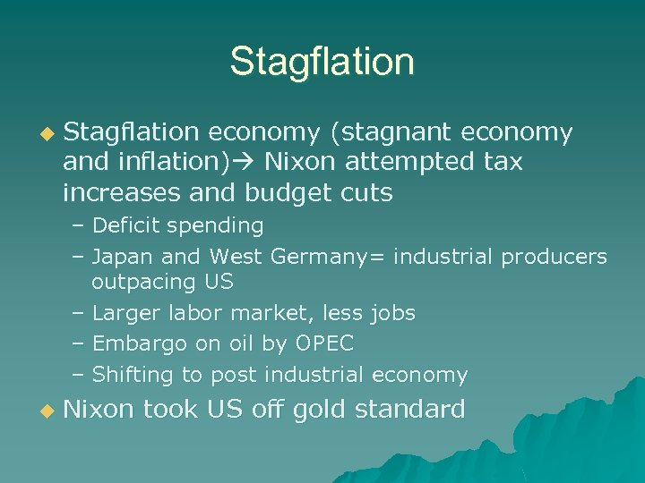 Stagflation u Stagflation economy (stagnant economy and inflation) Nixon attempted tax increases and budget