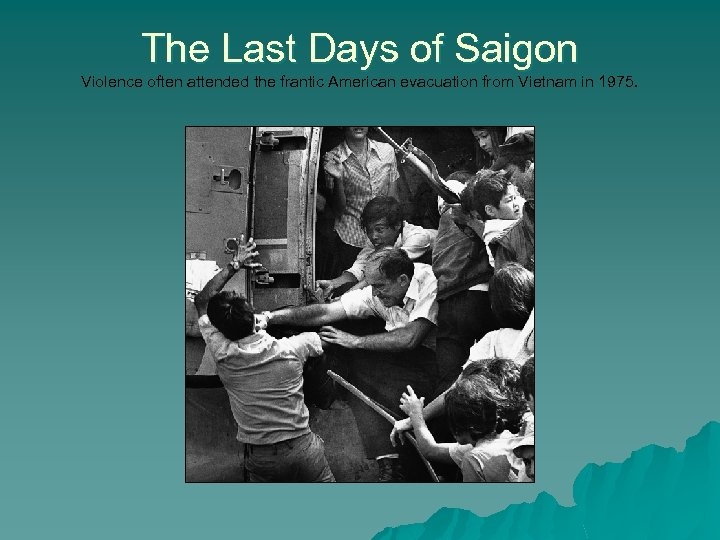 The Last Days of Saigon Violence often attended the frantic American evacuation from Vietnam