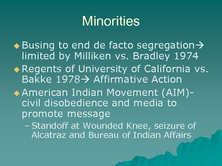 Minorities u Busing to end de facto segregation limited by Milliken vs. Bradley 1974