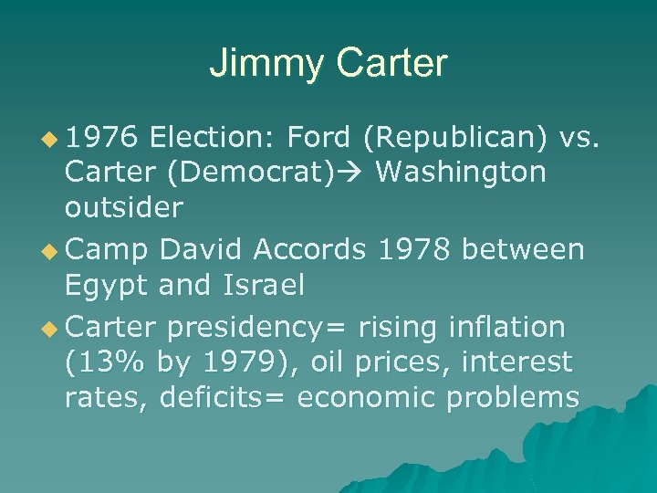 Jimmy Carter u 1976 Election: Ford (Republican) vs. Carter (Democrat) Washington outsider u Camp