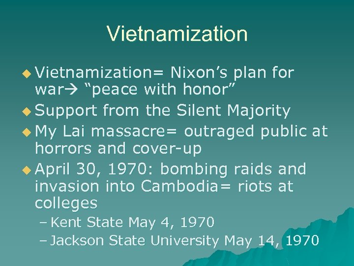 "Vietnamization u Vietnamization= Nixon's plan for war ""peace with honor"" u Support from the"