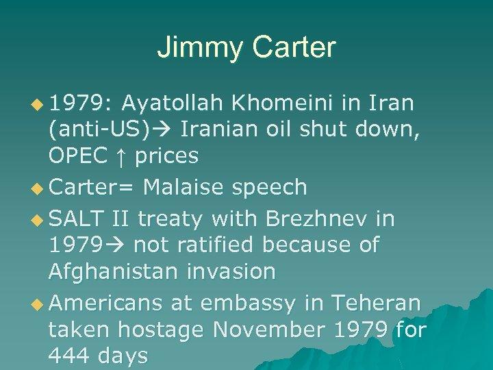 Jimmy Carter u 1979: Ayatollah Khomeini in Iran (anti-US) Iranian oil shut down, OPEC