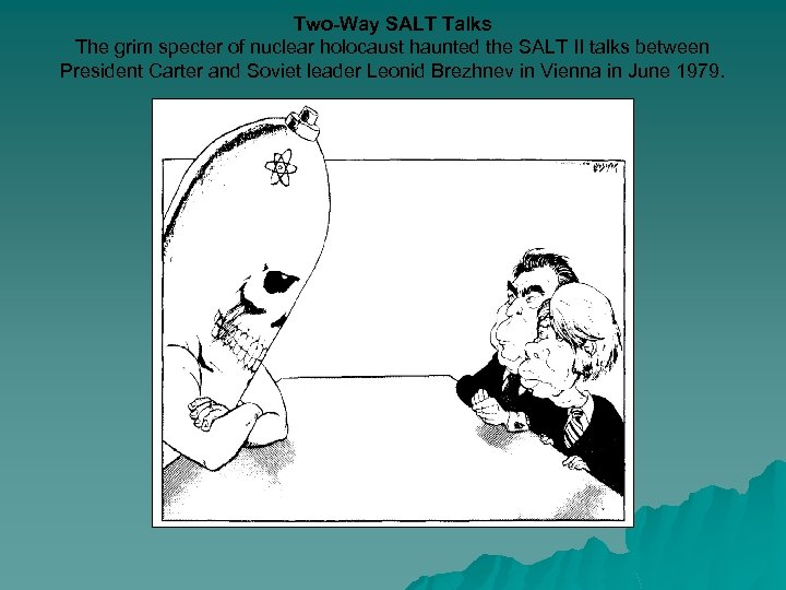 Two-Way SALT Talks The grim specter of nuclear holocaust haunted the SALT II talks
