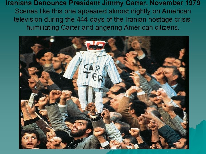 Iranians Denounce President Jimmy Carter, November 1979 Scenes like this one appeared almost nightly