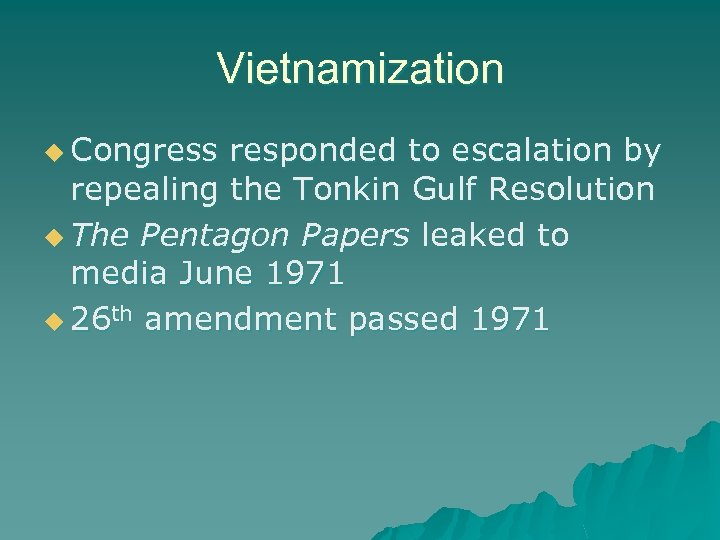 Vietnamization u Congress responded to escalation by repealing the Tonkin Gulf Resolution u The