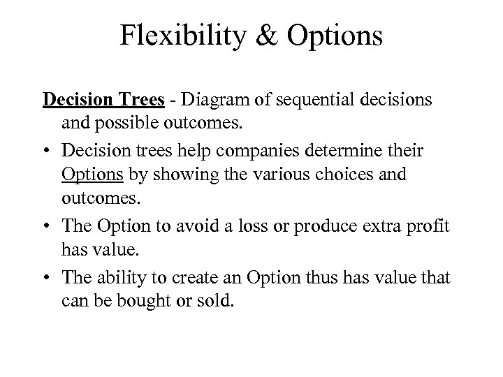 Flexibility & Options Decision Trees - Diagram of sequential decisions and possible outcomes. •