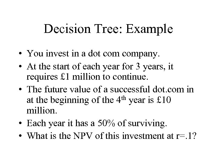 Decision Tree: Example • You invest in a dot company. • At the start