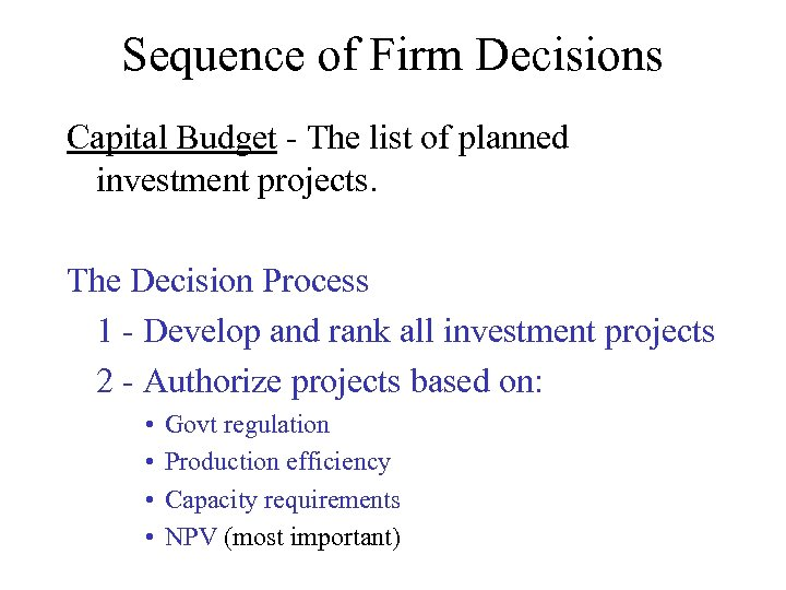 Sequence of Firm Decisions Capital Budget - The list of planned investment projects. The