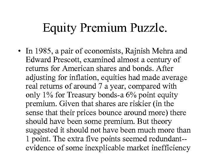 Equity Premium Puzzle. • In 1985, a pair of economists, Rajnish Mehra and Edward