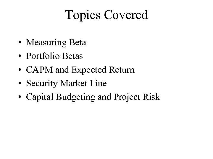 Topics Covered • • • Measuring Beta Portfolio Betas CAPM and Expected Return Security