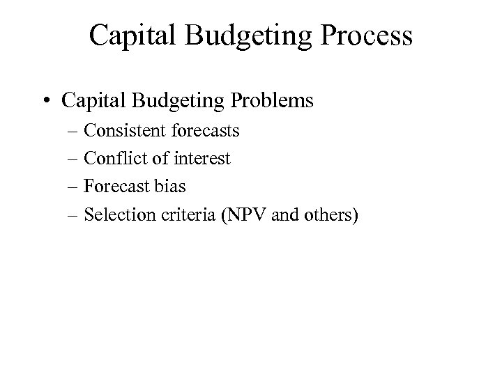 Capital Budgeting Process • Capital Budgeting Problems – Consistent forecasts – Conflict of interest