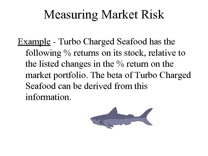 Measuring Market Risk Example - Turbo Charged Seafood has the following % returns on