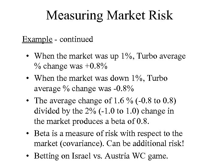 Measuring Market Risk Example - continued • When the market was up 1%, Turbo