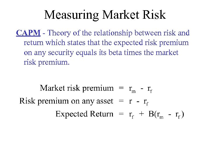 Measuring Market Risk CAPM - Theory of the relationship between risk and return which