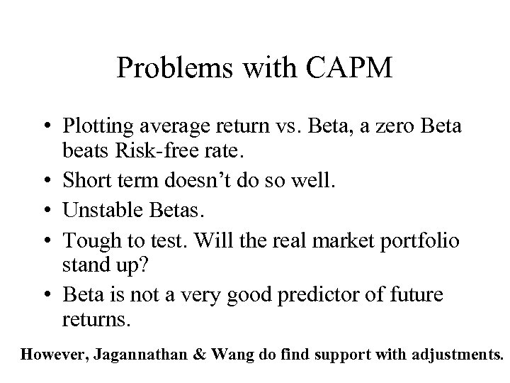 Problems with CAPM • Plotting average return vs. Beta, a zero Beta beats Risk-free