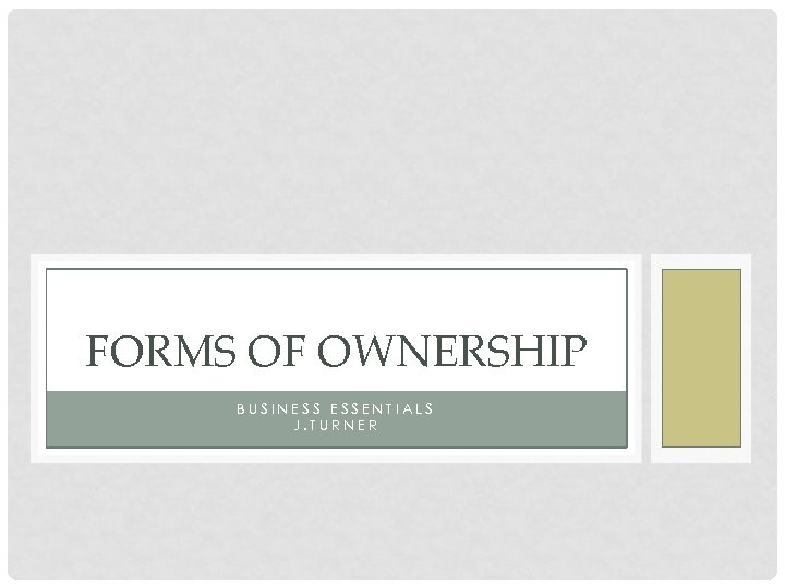 FORMS OF OWNERSHIP BUSINESS ESSENTIALS J. TURNER