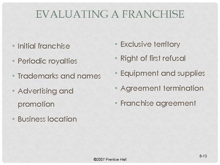EVALUATING A FRANCHISE • Initial franchise • Exclusive territory • Periodic royalties • Right