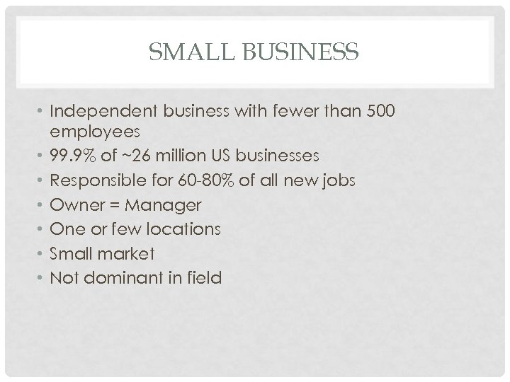 SMALL BUSINESS • Independent business with fewer than 500 employees • 99. 9% of