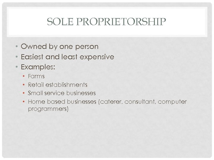 SOLE PROPRIETORSHIP • Owned by one person • Easiest and least expensive • Examples: