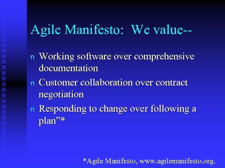 Agile Manifesto: We value-n n n Working software over comprehensive documentation Customer collaboration over