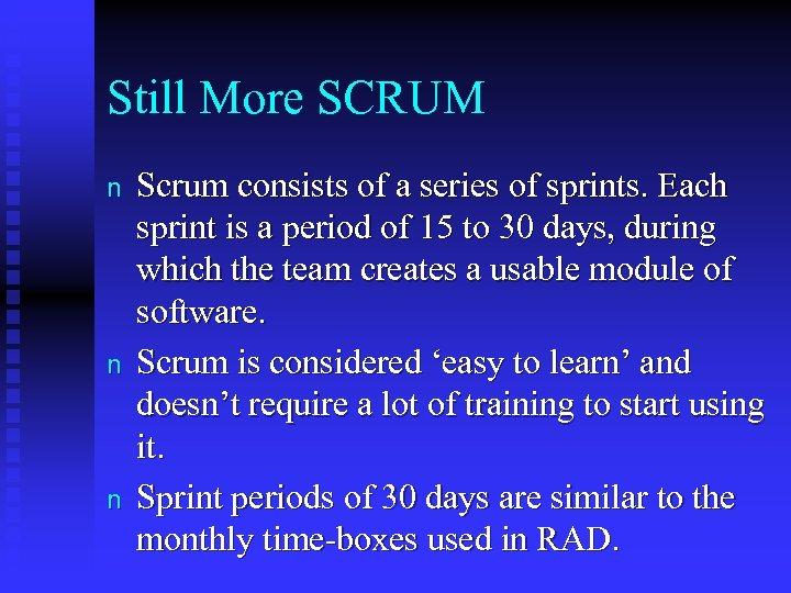 Still More SCRUM n n n Scrum consists of a series of sprints. Each