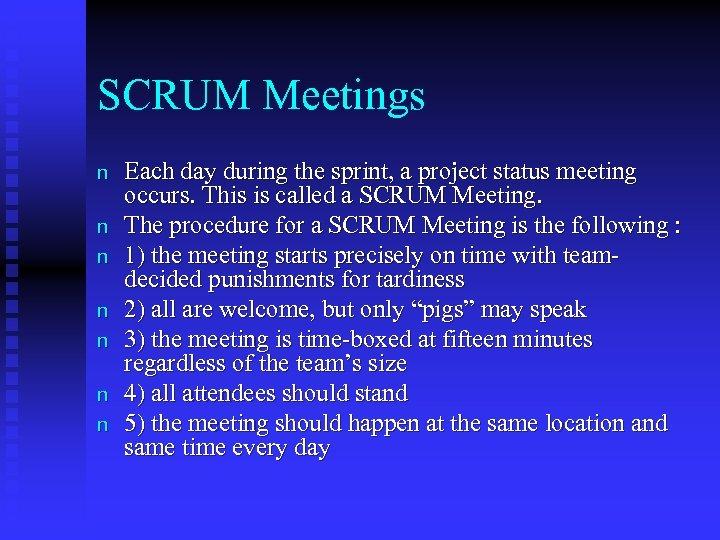 SCRUM Meetings n n n n Each day during the sprint, a project status