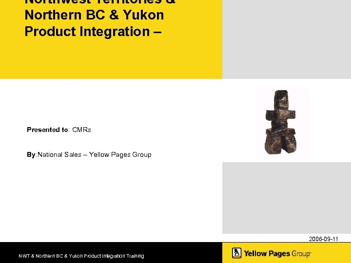 Northwest Territories & Northern BC & Yukon Product Integration – Presented to: CMRs By: