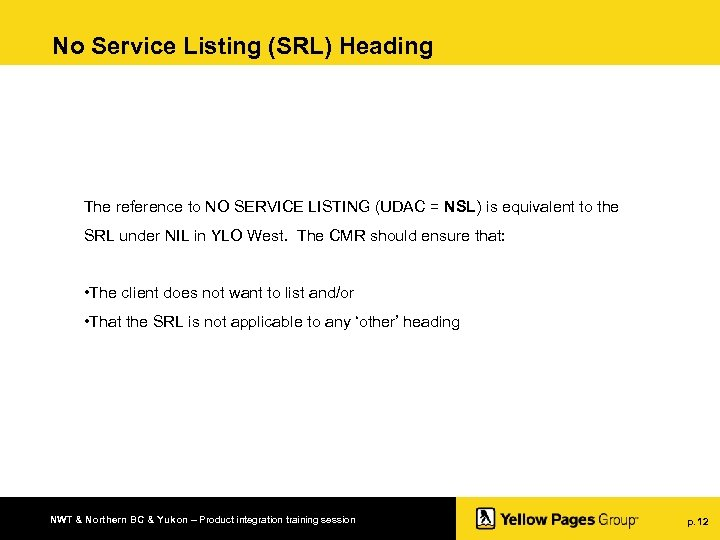 No Service Listing (SRL) Heading The reference to NO SERVICE LISTING (UDAC = NSL)