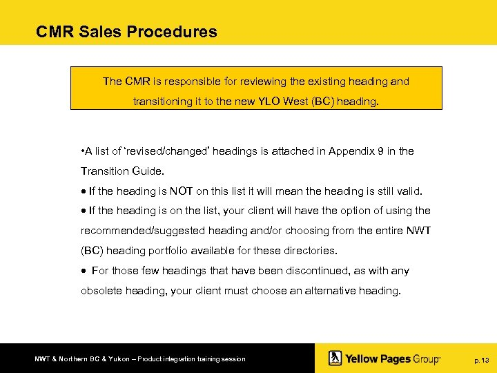 CMR Sales Procedures The CMR is responsible for reviewing the existing heading and transitioning