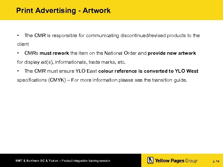 Print Advertising - Artwork • The CMR is responsible for communicating discontinued/revised products to