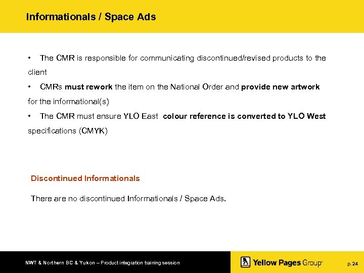 Informationals / Space Ads • The CMR is responsible for communicating discontinued/revised products to