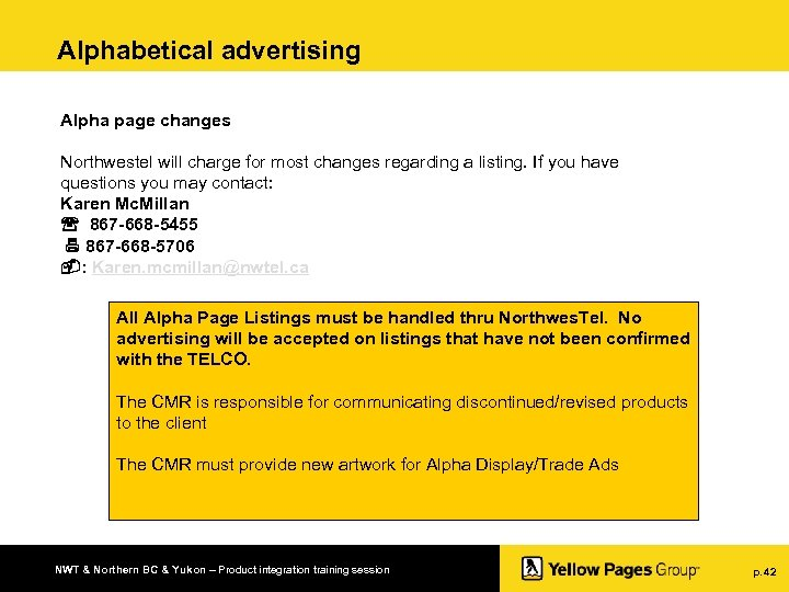 Alphabetical advertising Alpha page changes Northwestel will charge for most changes regarding a listing.