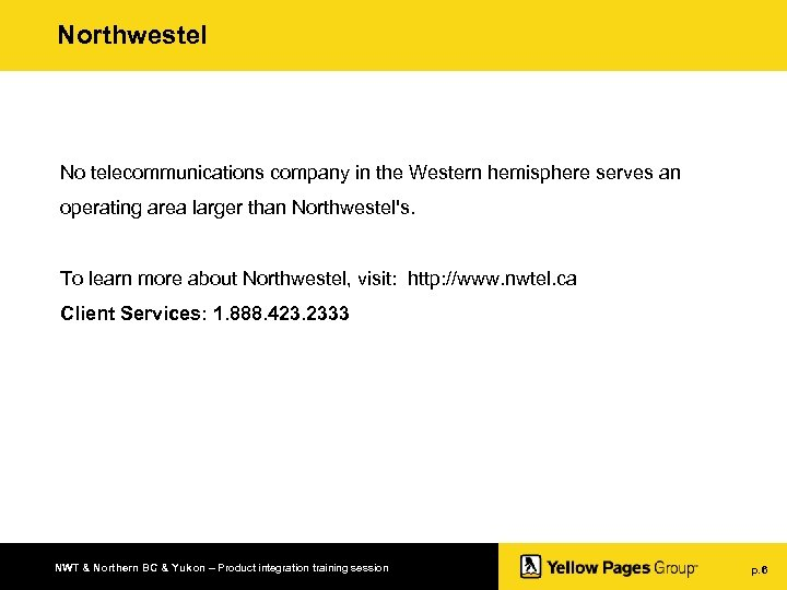 Northwestel No telecommunications company in the Western hemisphere serves an operating area larger than