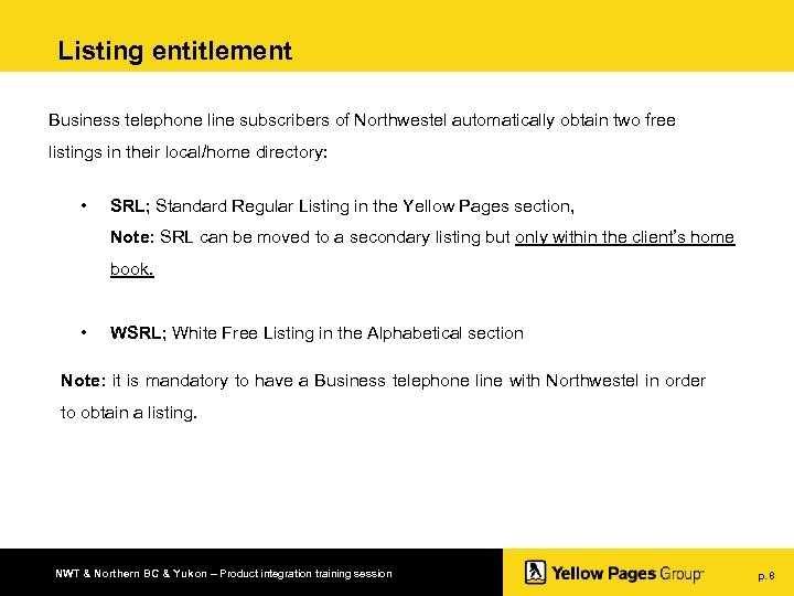 Listing entitlement Business telephone line subscribers of Northwestel automatically obtain two free listings in