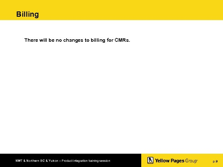 Billing There will be no changes to billing for CMRs. NWT & Northern BC